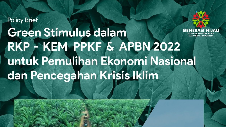 Policy Brief: Green Stimulus dalam RKP dan KEM PPKF 2022 untuk Pemulihan Eonomi Nasional dan Pencegahan Krisis Iklim
